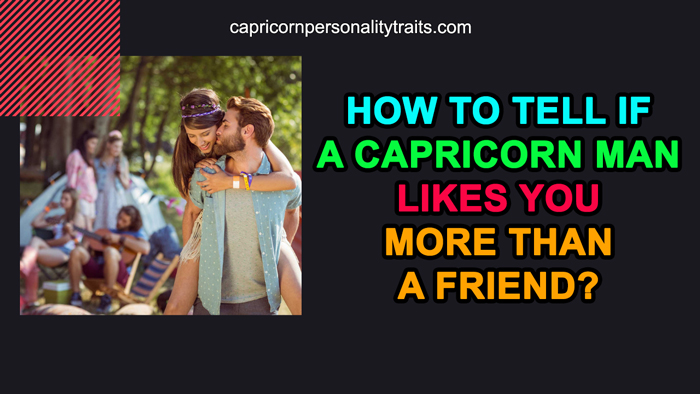 How to Tell If a Capricorn Man Likes You More Than a Friend?
