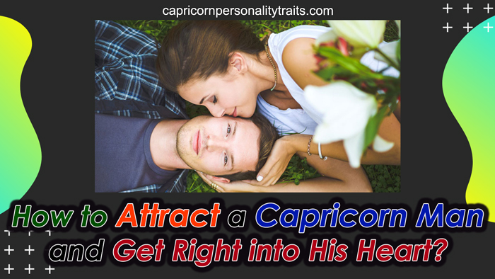 How to Attract a Capricorn Man and Get Right into His Heart?
