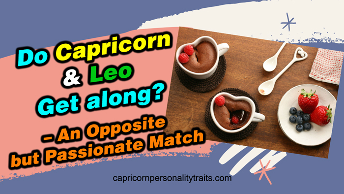 Do Capricorn and Leo Get along? - An Opposite but Passionate Match