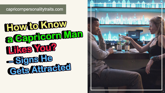 How to Know a Capricorn Man Likes You? - Signs He Gets Attracted