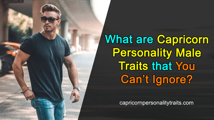 What are Capricorn Personality Male Traits that You Can't Ignore?