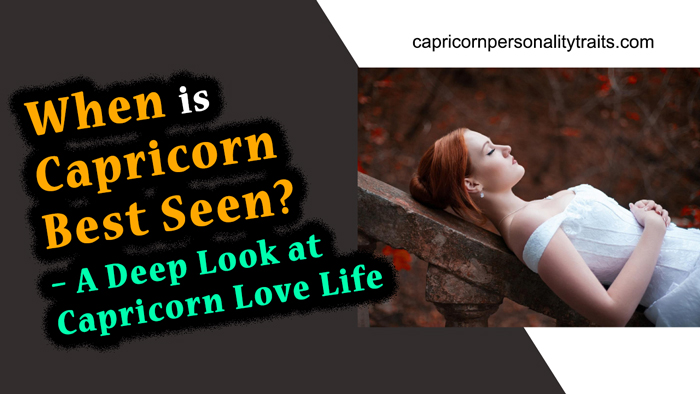 When is Capricorn Best Seen? - A Deep Look at Capricorn Love Life